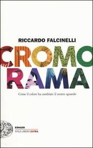 Riccardo Falcinelli - Cromorama. Come il colore ha cambiato il nostro sguardo