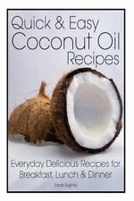 Quick and Easy Coconut Oil Recipes : Everyday Delicious Recipes for...