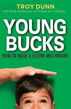 Young Bucks : How to Raise a Future Millionaire by Troy Dunn (2007, Hardcover)