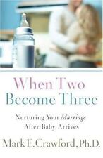 When Two Become Three: Nurturing Your Marriage After Baby Arrives, Mark E. Crawf