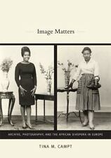 Image Matters: Archive, Photography, and the African Diaspora in Europe by Camp