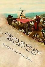 Cinema Brasileiro Em Convulsão : História e Tempo Em Glauber Rocha by Rodrigo...