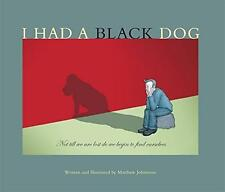 I Had A Black Dog par Matthew Johnstone Livre de Poche 9781845295899 Neuf