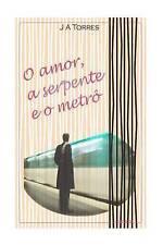 NEW O amor, a serpente e o metrô (Portuguese Edition) by J A Torres