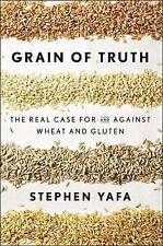 Grain of Truth :The Real Case for and Against Wheat and Gluten by Stephen YAFA
