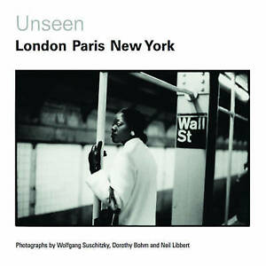 Unseen: London, Paris, New York: Photographs by Wolfgang Suschitzky, Dorothy Boh