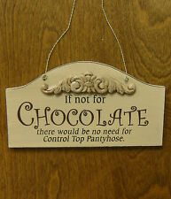 CHOCOLATE SIGNS #28624C IF NOT FOR CHOCOLATE NO NEED FOR CONTROL TOP PANTYHOSE