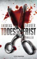 Todesfrist von Andreas Gruber Thriller 2013 Goldmann Verlag