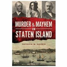 Murder and Mayhem on Staten Island by Patricia M. Salmon (2013, Paperback)