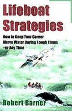 Lifeboat Strategies : How to Keep Your Career above Water During Tough Times...