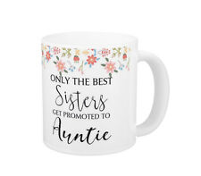 Sister | Auntie Gift Mug| Only The Best Sisters Get Promoted To Auntie | Stylish