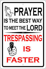 "PRAYER IS THE BEST WAY TO MEET THE LORD 12"" X 18"" ALUMINUM SIGN NO TRESPASSING"