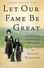 NEW Let Our Fame Be Great: Journeys Among the Defiant People of the Caucasus