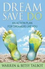 Dream Save Do: An Action Plan for Dreamers, Talbot, Betsy, Talbot, Warren, Good