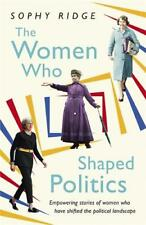 The Women Who Shaped Politics: Empowering storie, Ridge, Sophy, New