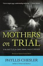 Mothers on Trial : The Battle for Children and Custody by Phyllis Chesler...