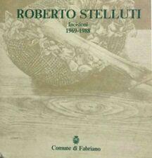 Roberto Stelluti Incisioni 1969-1988 - Comune di Fabriano 1988 (Catalogo Mostra)