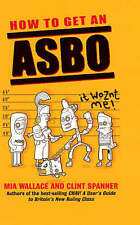 How to Get an ASBO by Mia Wallace, Clint Spanner (Hardback, 2006)
