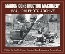 Marion Construction Machinery: 1884-1975 Photo Archive-ExLibrary