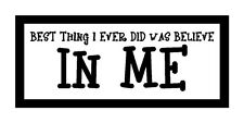 The Best Thing I Ever Did Was Believe In Me Fun Gift Magnet for Fridge or Car