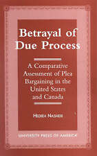 Betrayal of Due Process: A Comparative Assessment of Plea Bargaining in the Unit