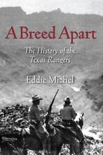 A Breed Apart : The History of the Texas Rangers by Eddie Michel (2012,...
