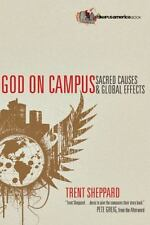 God on Campus : Sacred Causes and Global Effects by Trent Sheppard (2009,...