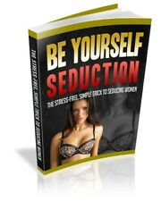 Be Yourself Seduction + 10 Free eBooks With Resell rights ( PDF )
