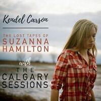 Kendel Carson - The Lost Tapes Of Suzanna Hamilton with The Calgary Sessions