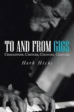 NEW To and From Gigs: Challenges, Choices, Chances, Changes by Herb Hicks