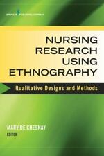 Nursing Research Using Ethnography : Qualitative Designs and Methods by Mary De