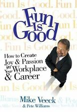 Fun Is Good: How To Create Joy & Passion in Your W