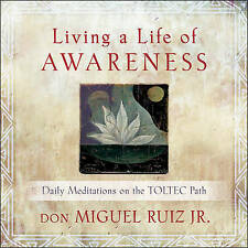 Living a Life of Awareness: Daily Meditations on the Toltec Path by Don Miguel R