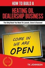 How to Build a Heating Oil Dealership Business (Special Edition) : The Only...