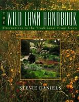 The Wild Lawn Handbook : Alternatives to the Traditional Front Lawn by Steve Dan