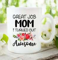 Great Job Mom I Turned Out Awesome Mug Gift9mug Awesome Mom Gifts Mothers Day