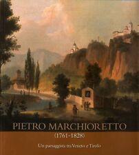 Pietro Marchioretto (1761-1828): un paesaggista tra Veneto e Tirolo.