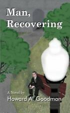 Man, Recovering by Howard A. Goodman (2002, Paperback)