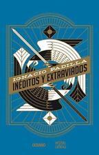 INTDITOS Y EXTRAVIADOS / UNPUBLISHED AND LOST - PADILLA, IGNACIO - NEW BOOK