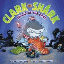 Clark the Shark: Afraid of the Dark by Bruce Hale (2015, Hardcover)