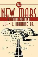 The New Mars : A Family Vacation by John L. Manning (2007, Paperback)
