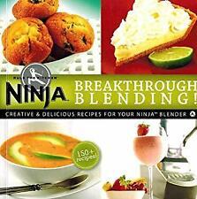Breakthrough Blending : Creative and Delicious Recipes for Your Ninja Blender