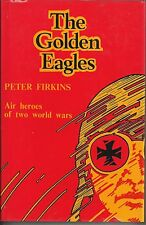 The Golden Eagles: Air Heroes of Two World Wars by Peter Firkins