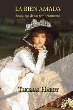 La Bien Amada, Bosquejo de un Temperamento by Thomas Hardy (2015, Paperback)