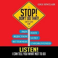 Stop! Don't Do That! : Listen! I Can Tell You What Not to Do by Gigi Sinclair...