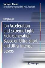 Springer Theses: Ion Acceleration and Extreme Light Field Generation Based on...