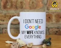 I don't need google my WIFE knows everything. Coffee Mug, Wife gifts