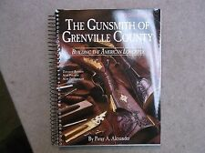 The Gunsmith of Grenville County Building the American Longrifle by P. Alexander
