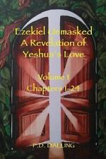 Ezekiel Unmasked a Revelation of Yeshua's Love by P. D. Dalling (2015,...