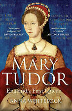 Mary Tudor England's First Queen by Whitelock, Anna ( Author ) ON Mar-01-2010, P